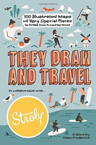 They Draw and Travel: 100 Illustrated Maps of Very Special Places (TDAT Illustrated Maps from Around the World) by Nate Padawick